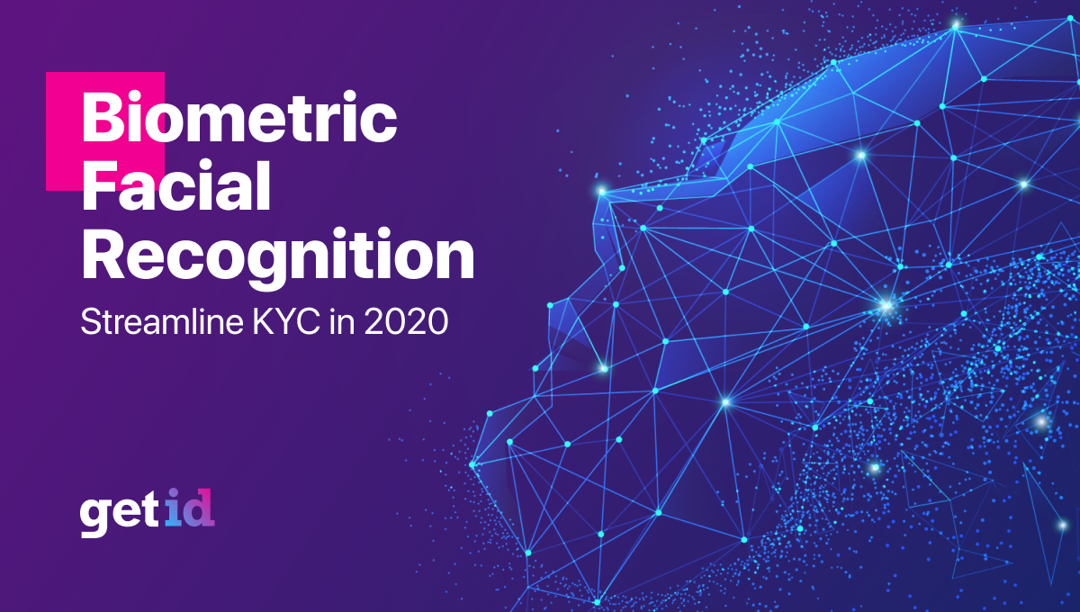 Biometric Facial Recognition Streamline KYC in 2020