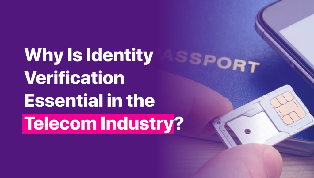 Why is Identity Verifiaction Essential in the Telecom Industry?